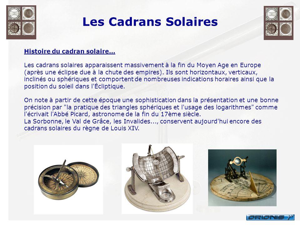 Les Cadrans Solaires Histoire du cadran solaire… Les cadrans solaires apparaissent massivement à la fin du Moyen Age en Europe (après une éclipse due