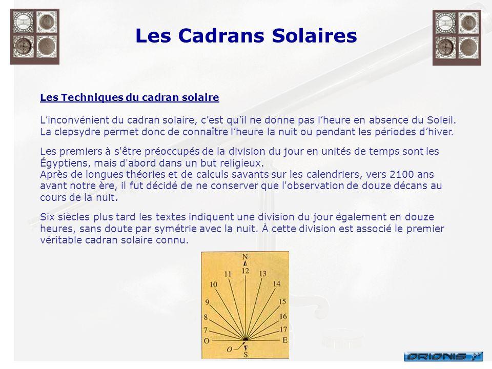 Les Cadrans Solaires Les Techniques du cadran solaire Linconvénient du cadran solaire, cest quil ne donne pas lheure en absence du Soleil. La clepsydr