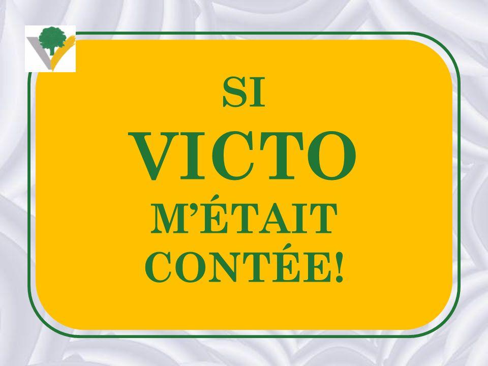 SI VICTO MÉTAIT CONTÉE!