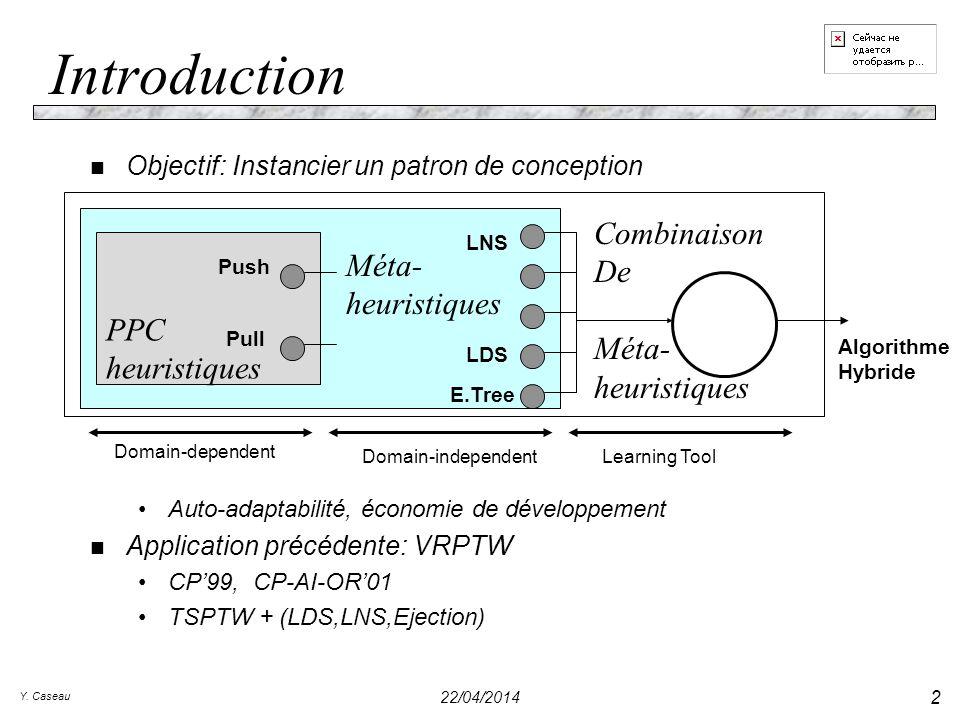 Y. Caseau 22/04/2014 2 Introduction n Objectif: Instancier un patron de conception Auto-adaptabilité, économie de développement n Application précéden