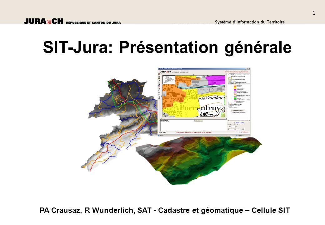 1 SIT Présentation générale Système dInformation du Territoire 1 PA Crausaz, R Wunderlich, SAT - Cadastre et géomatique – Cellule SIT SIT-Jura: Présentation générale