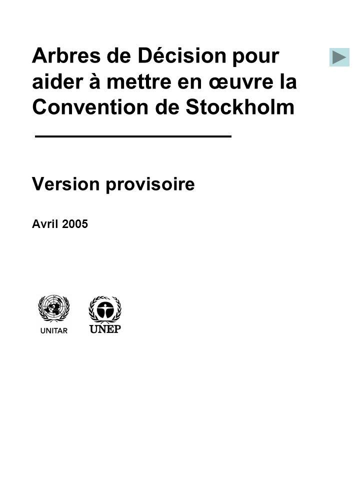 Arbres de Décision pour aider à mettre en œuvre la Convention de Stockholm Version provisoire Avril 2005