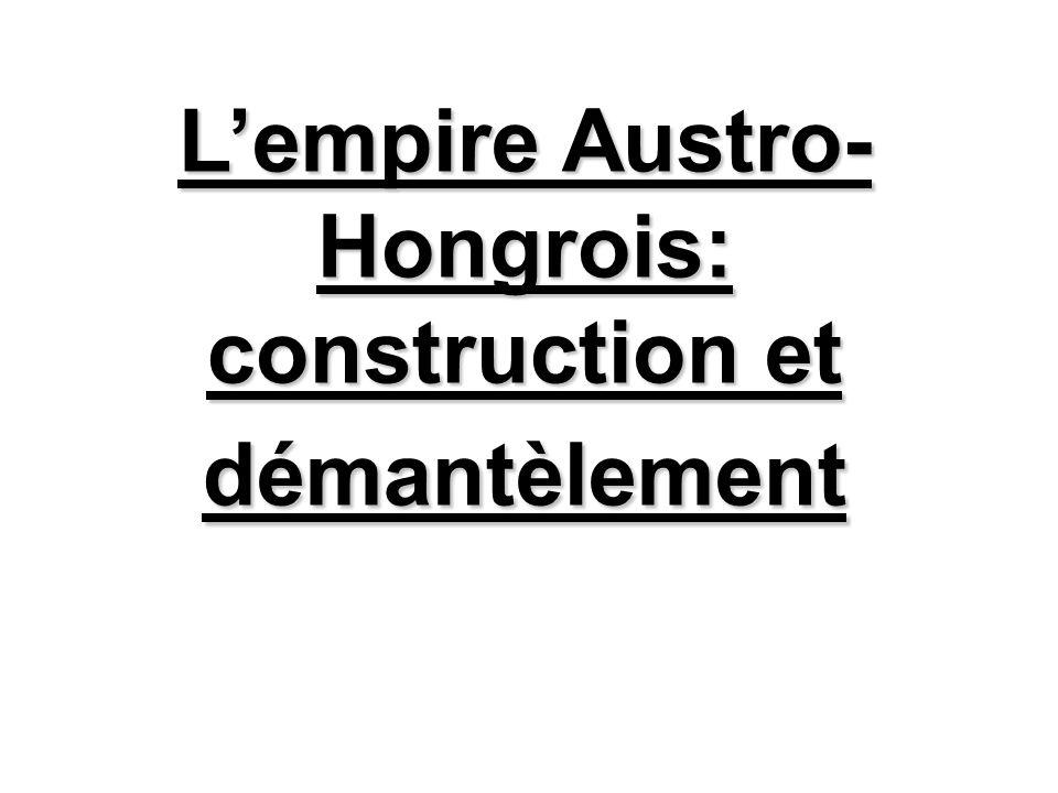 Lempire Austro- Hongrois: construction et démantèlement
