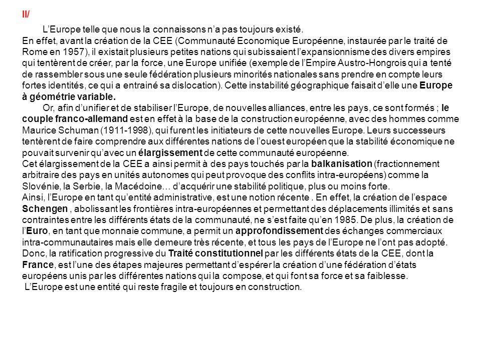 II/ LEurope telle que nous la connaissons na pas toujours existé. En effet, avant la création de la CEE (Communauté Economique Européenne, instaurée p