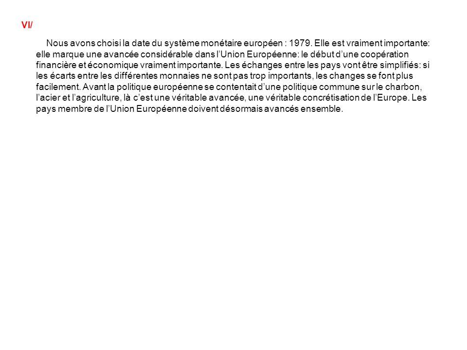 Nous avons choisi la date du système monétaire européen : 1979. Elle est vraiment importante: elle marque une avancée considérable dans lUnion Europée