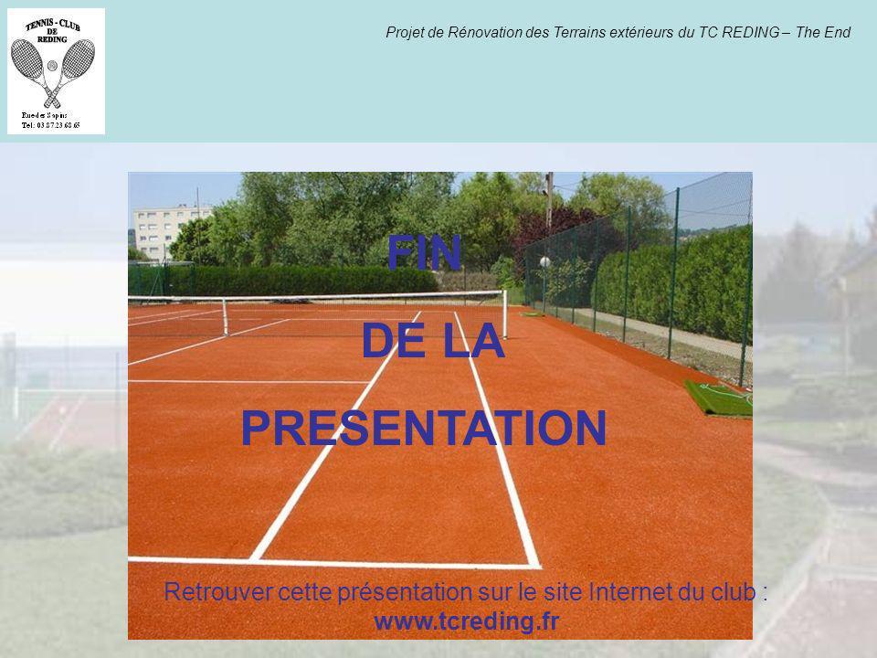 Projet de Rénovation des Terrains extérieurs du TC REDING – The End FIN DE LA PRESENTATION Retrouver cette présentation sur le site Internet du club :