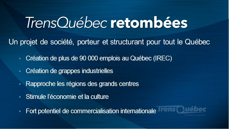 Un projet de société, porteur et structurant pour tout le Québec Création de plus de 90 000 emplois au Québec (IREC) Création de grappes industrielles