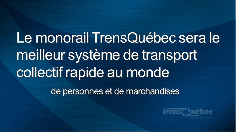 Le monorail TrensQuébec sera le meilleur système de transport collectif rapide au monde de personnes et de marchandises
