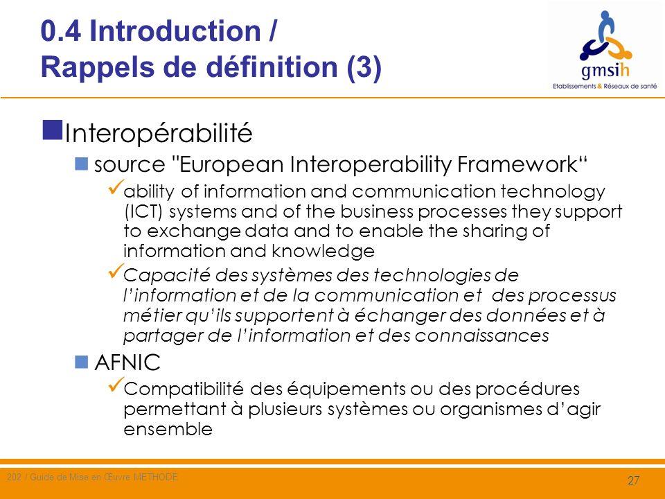 0.4 Introduction / Rappels de définition (4) Lien entre interopérabilité et sécurité Les normes gouvernant au plan législatif les référentiels des SI de Santé sont codifiées dans le CSP (Articles L.