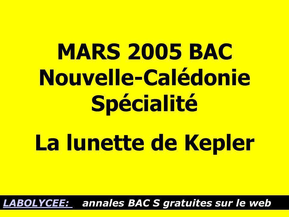 MARS 2005 BAC Nouvelle-Calédonie Spécialité La lunette de Kepler LABOLYCEE: LABOLYCEE: annales BAC S gratuites sur le web