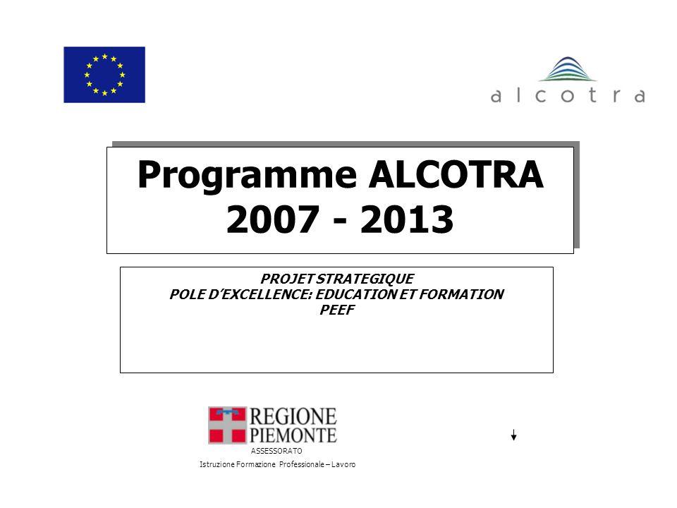 ASSESSORATO Istruzione Formazione Professionale – Lavoro Programme ALCOTRA 2007 - 2013 PROJET STRATEGIQUE POLE DEXCELLENCE: EDUCATION ET FORMATION PEEF