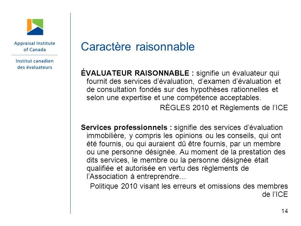 14 Caractère raisonnable ÉVALUATEUR RAISONNABLE : signifie un évaluateur qui fournit des services dévaluation, dexamen dévaluation et de consultation