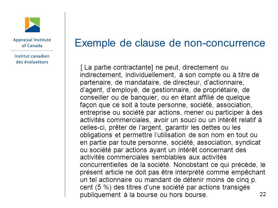 22 Exemple de clause de non-concurrence [ La partie contractante] ne peut, directement ou indirectement, individuellement, à son compte ou à titre de