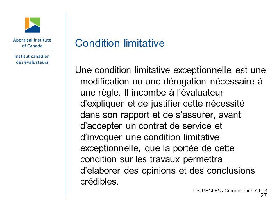 Condition limitative Une condition limitative exceptionnelle est une modification ou une dérogation nécessaire à une règle. Il incombe à lévaluateur d