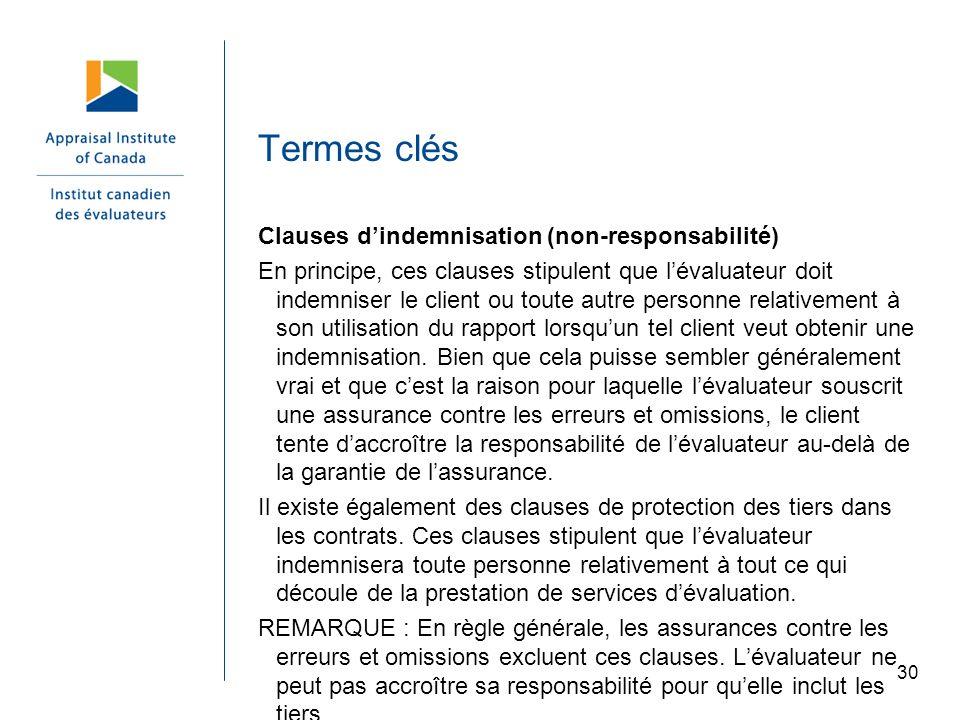 30 Termes clés Clauses dindemnisation (non-responsabilité) En principe, ces clauses stipulent que lévaluateur doit indemniser le client ou toute autre