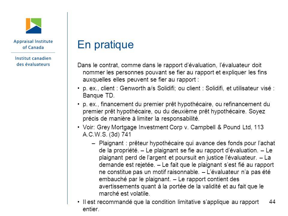 44 En pratique Dans le contrat, comme dans le rapport dévaluation, lévaluateur doit nommer les personnes pouvant se fier au rapport et expliquer les f