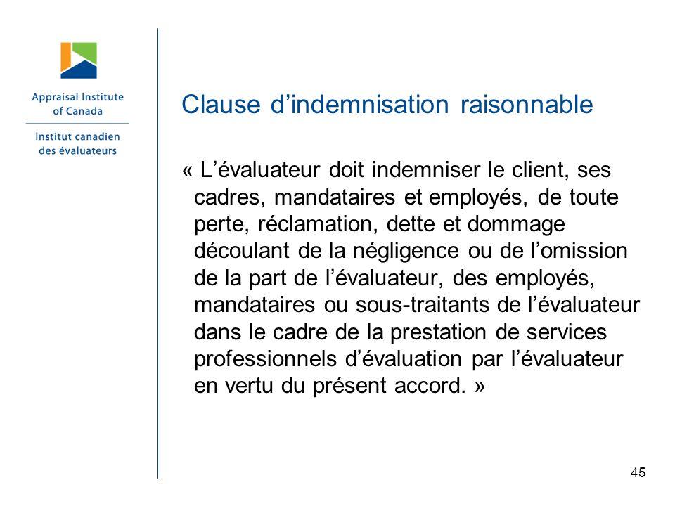 Clause dindemnisation raisonnable « Lévaluateur doit indemniser le client, ses cadres, mandataires et employés, de toute perte, réclamation, dette et