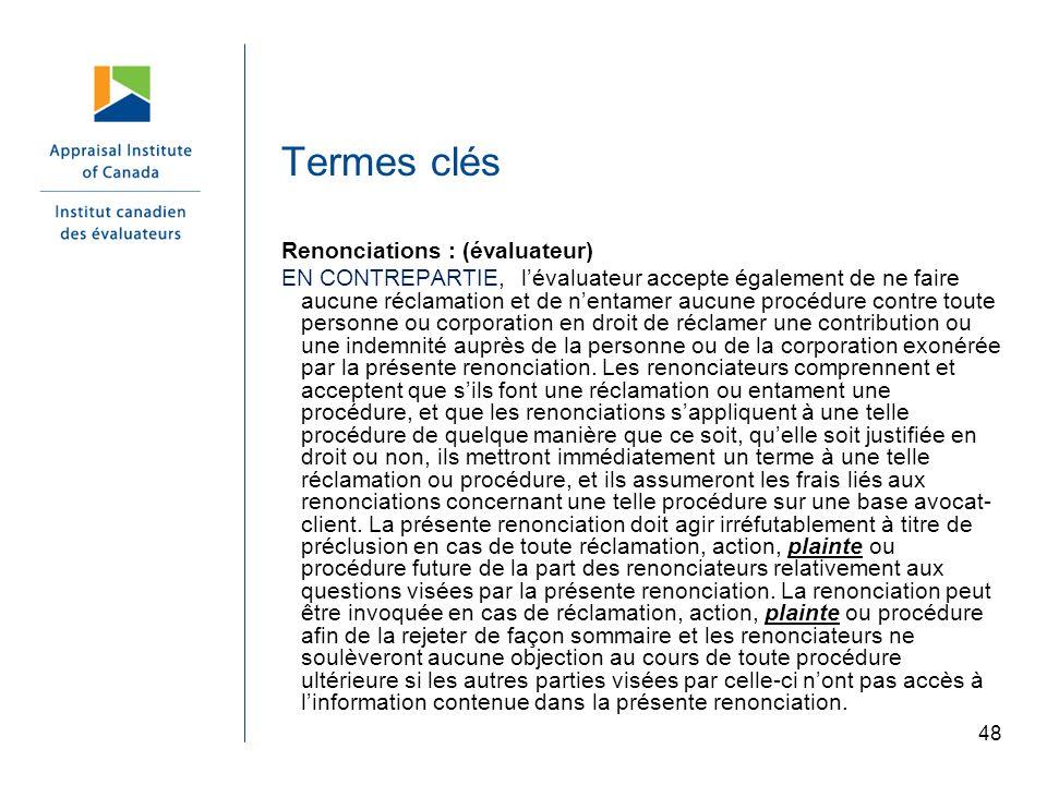 48 Termes clés Renonciations : (évaluateur) EN CONTREPARTIE, lévaluateur accepte également de ne faire aucune réclamation et de nentamer aucune procéd
