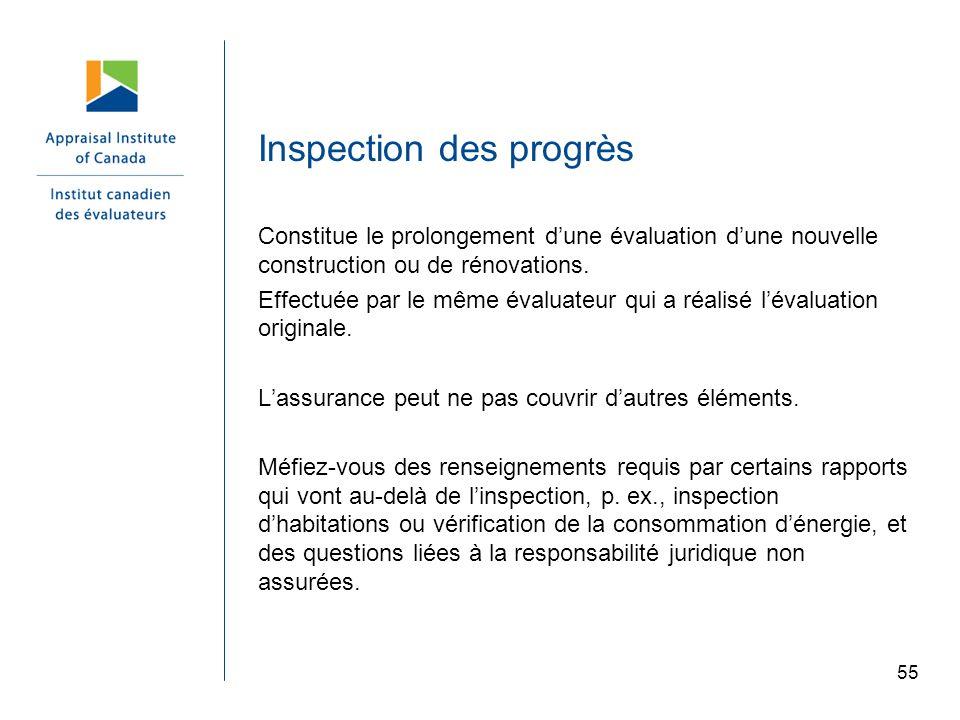 Inspection des progrès Constitue le prolongement dune évaluation dune nouvelle construction ou de rénovations. Effectuée par le même évaluateur qui a