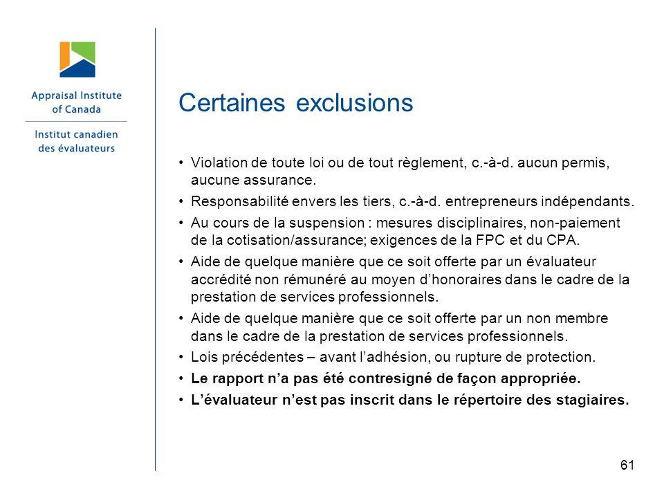 61 Certaines exclusions Violation de toute loi ou de tout règlement, c.-à-d. aucun permis, aucune assurance. Responsabilité envers les tiers, c.-à-d.