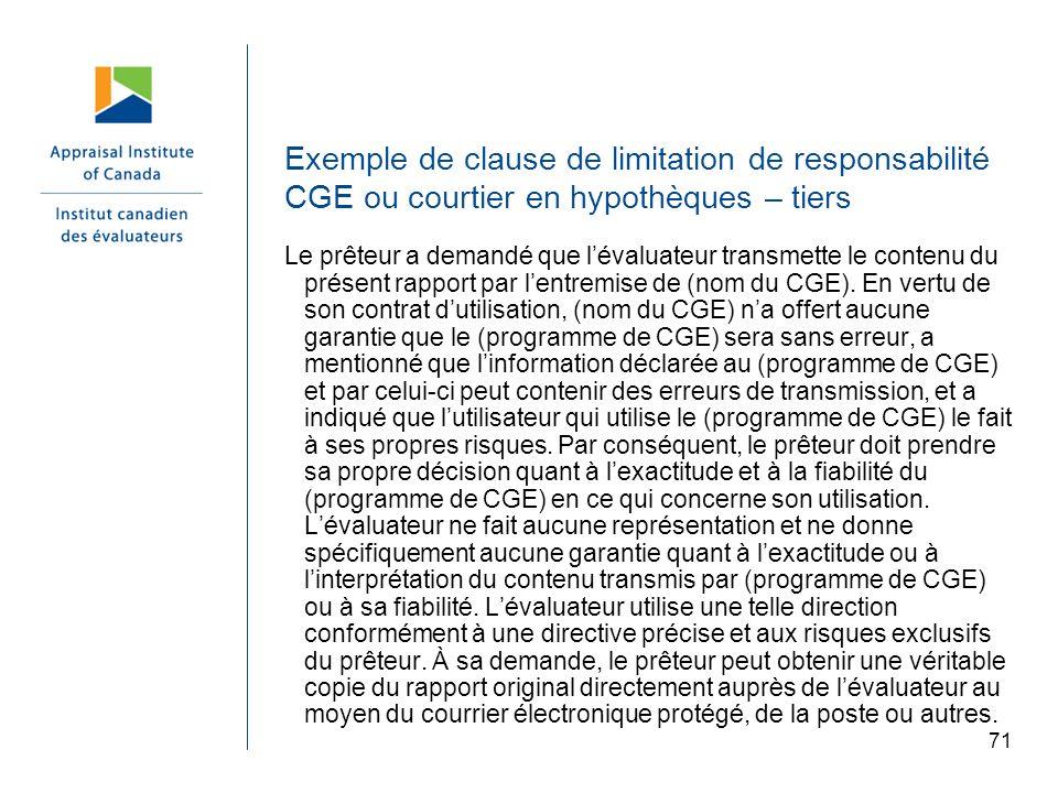 71 Exemple de clause de limitation de responsabilité CGE ou courtier en hypothèques – tiers Le prêteur a demandé que lévaluateur transmette le contenu