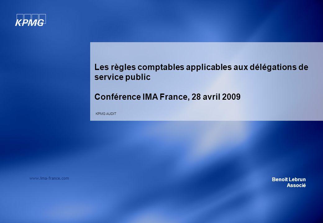 KPMG AUDIT Les règles comptables applicables aux délégations de service public Conférence IMA France, 28 avril 2009 Benoît Lebrun Associé www.ima-france.com