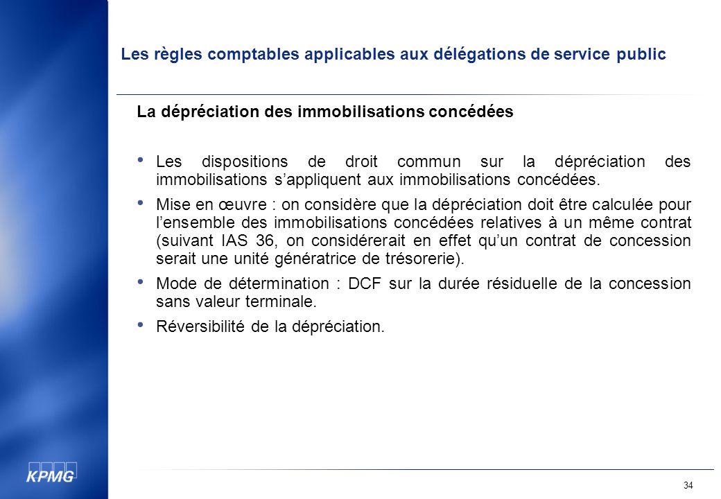 Les règles comptables applicables aux délégations de service public 34 La dépréciation des immobilisations concédées Les dispositions de droit commun sur la dépréciation des immobilisations sappliquent aux immobilisations concédées.