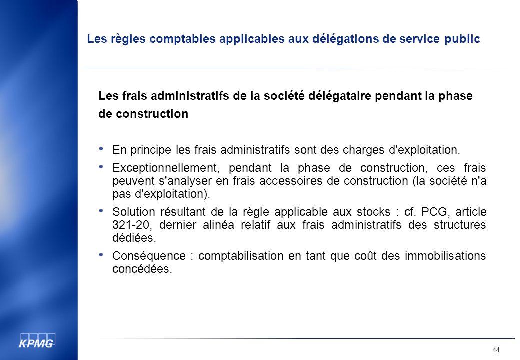 Les règles comptables applicables aux délégations de service public 44 Les frais administratifs de la société délégataire pendant la phase de construction En principe les frais administratifs sont des charges d exploitation.