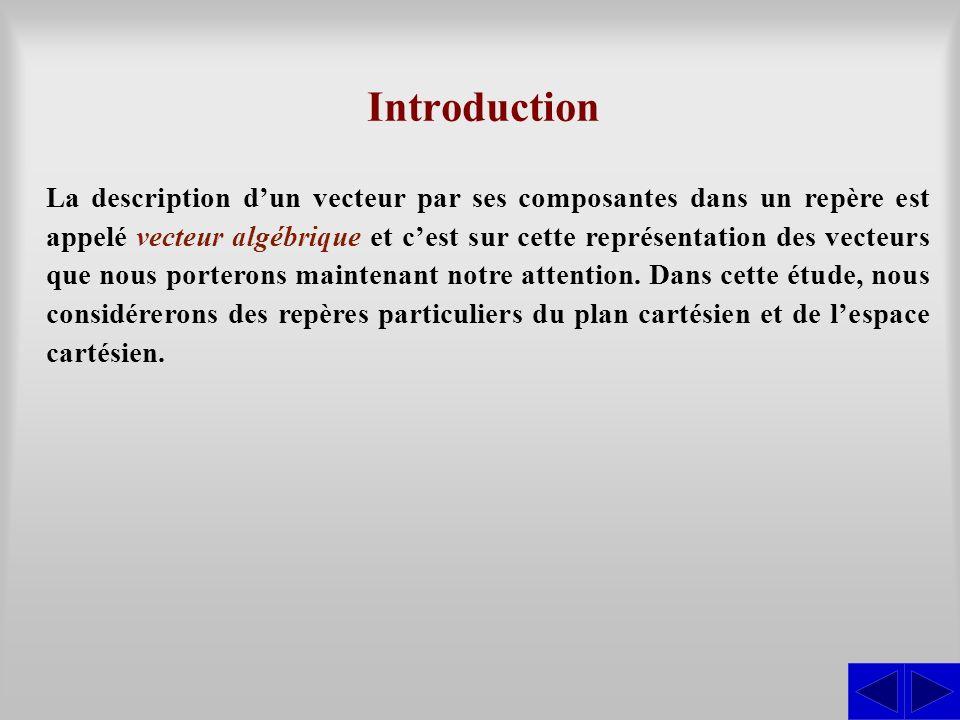 La description dun vecteur par ses composantes dans un repère est appelé vecteur algébrique et cest sur cette représentation des vecteurs que nous por