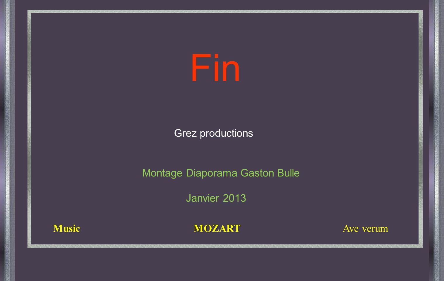Grez productions Music MOZART Ave verum Music MOZART Ave verum Montage Diaporama Gaston Bulle Janvier 2013 Fin