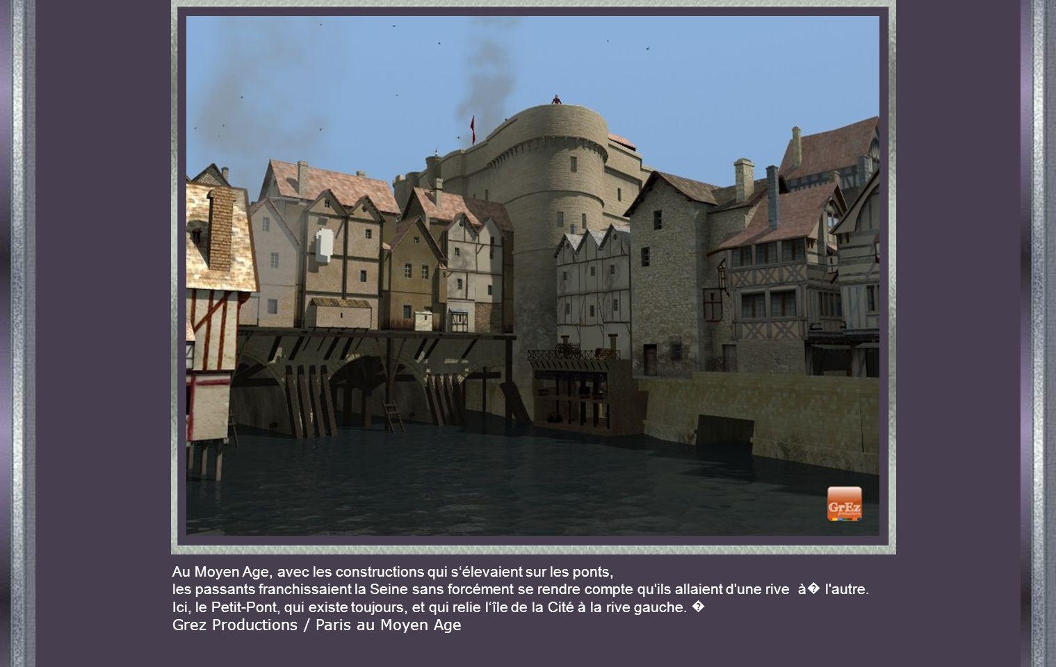 Au Moyen Age, avec les constructions qui sélevaient sur les ponts, les passants franchissaient la Seine sans forcément se rendre compte qu ils allaient d une rive à l autre.