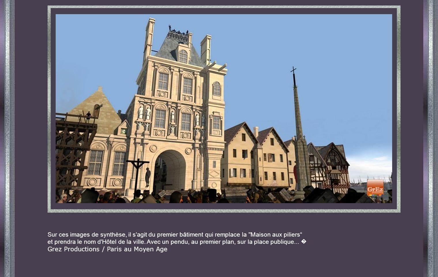 Sur ces images de synthèse, il s agit du premier bâtiment qui remplace la Maison aux piliers et prendra le nom d Hôtel de la ville.