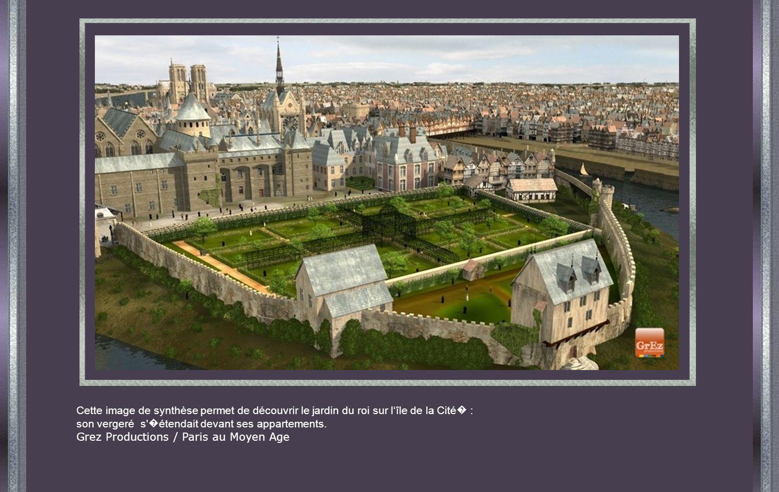 Cette image de synthèse permet de découvrir le jardin du roi sur lîle de la Cité : son vergeré s étendait devant ses appartements.