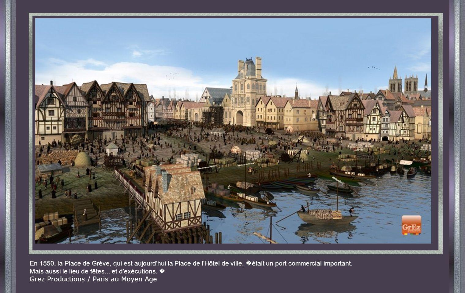 En 1550, la Place de Grève, qui est aujourd hui la Place de l Hôtel de ville, était un port commercial important.