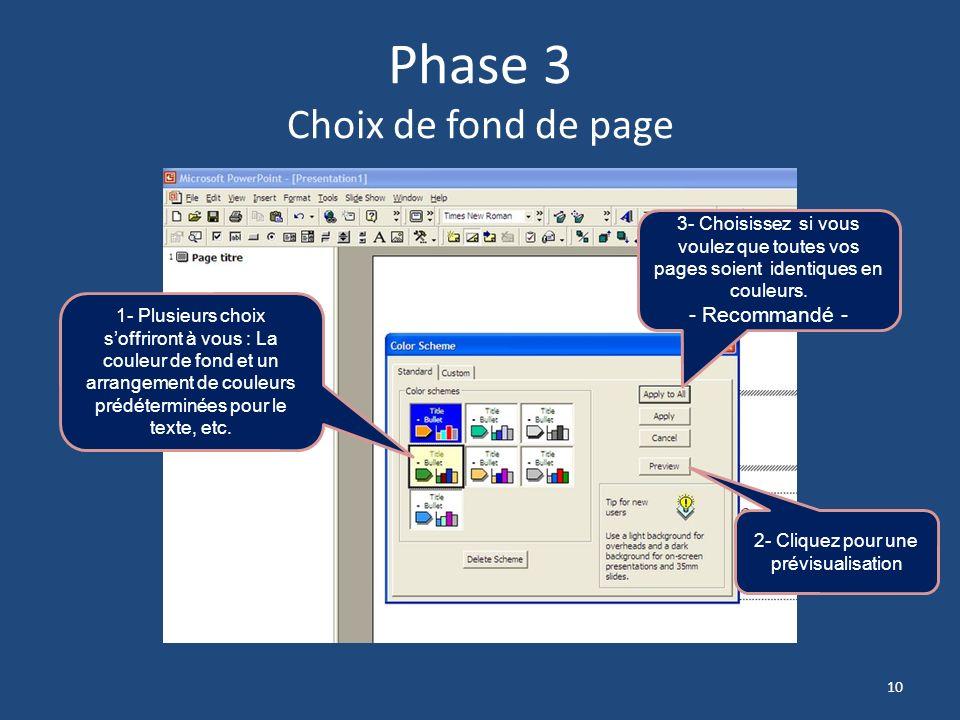 Phase 2 Choix de fond de page 1- Cliquez sur longlet Format 3- Cliquez ici 2- Cette fenêtre souvrira 9