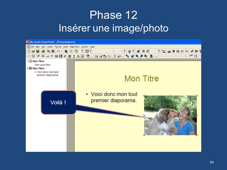 Phase 11 Insérer une image/photo 1- Woops… image trop grande pour lespace allouée. 2- Réduisez en capturant le coin et glissez diagonalement vers le b