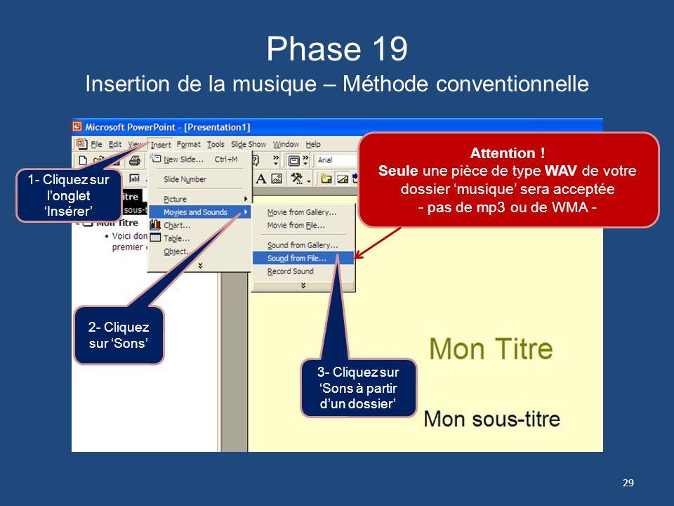 Attention pour linsertion de la musique Pour vous assurer que PowerPoint acceptera la musique WAV que vous voulez insérer par la méthode que vous choi