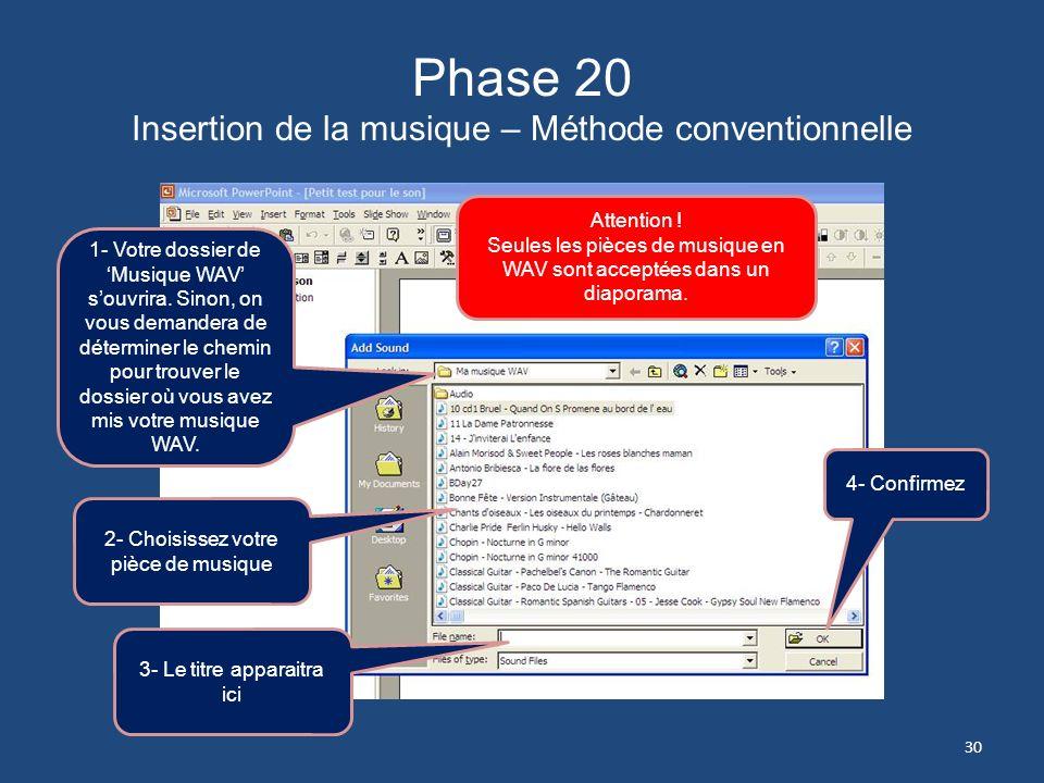 Phase 19 Insertion de la musique – Méthode conventionnelle 1- Cliquez sur longlet Insérer 2- Cliquez sur Sons 3- Cliquez sur Sons à partir dun dossier