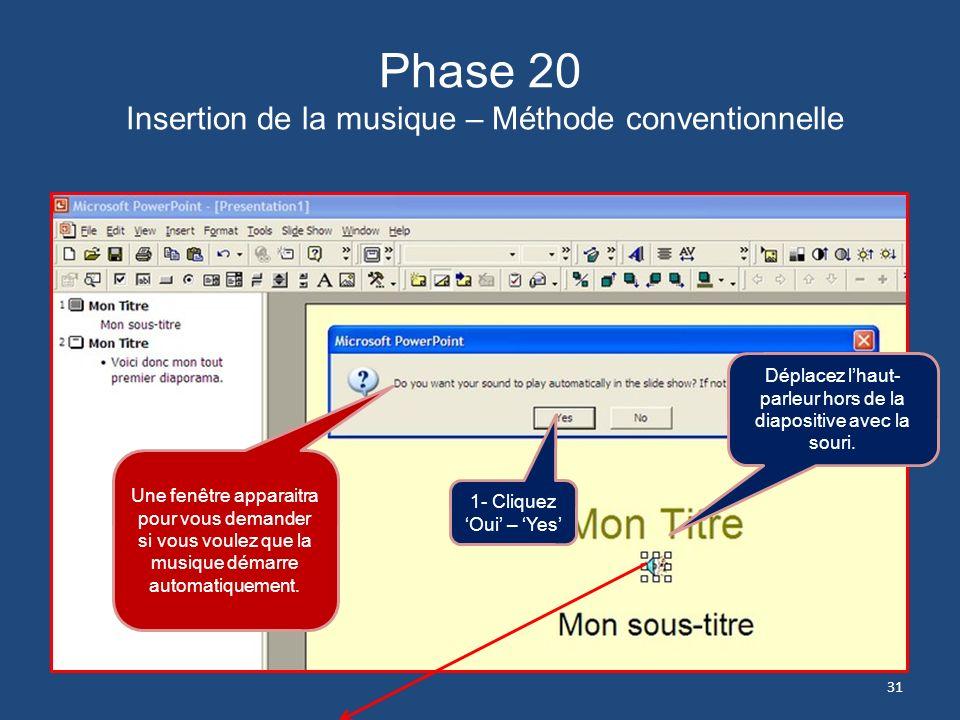 Phase 20 Insertion de la musique – Méthode conventionnelle 30 1- Votre dossier de Musique WAV souvrira. Sinon, on vous demandera de déterminer le chem