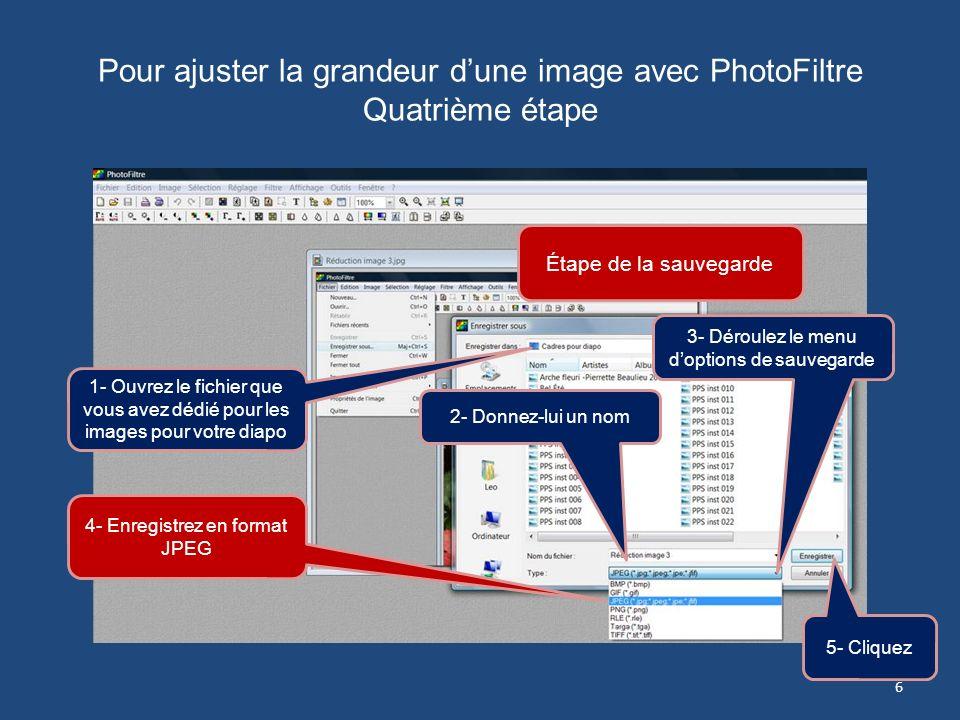 Pour ajuster la grandeur dune image avec PhotoFiltre Troisième étape 1- Cliquez sur longlet Fichier 2- Cliquez sur longlet Enregistrer sous Étape de l