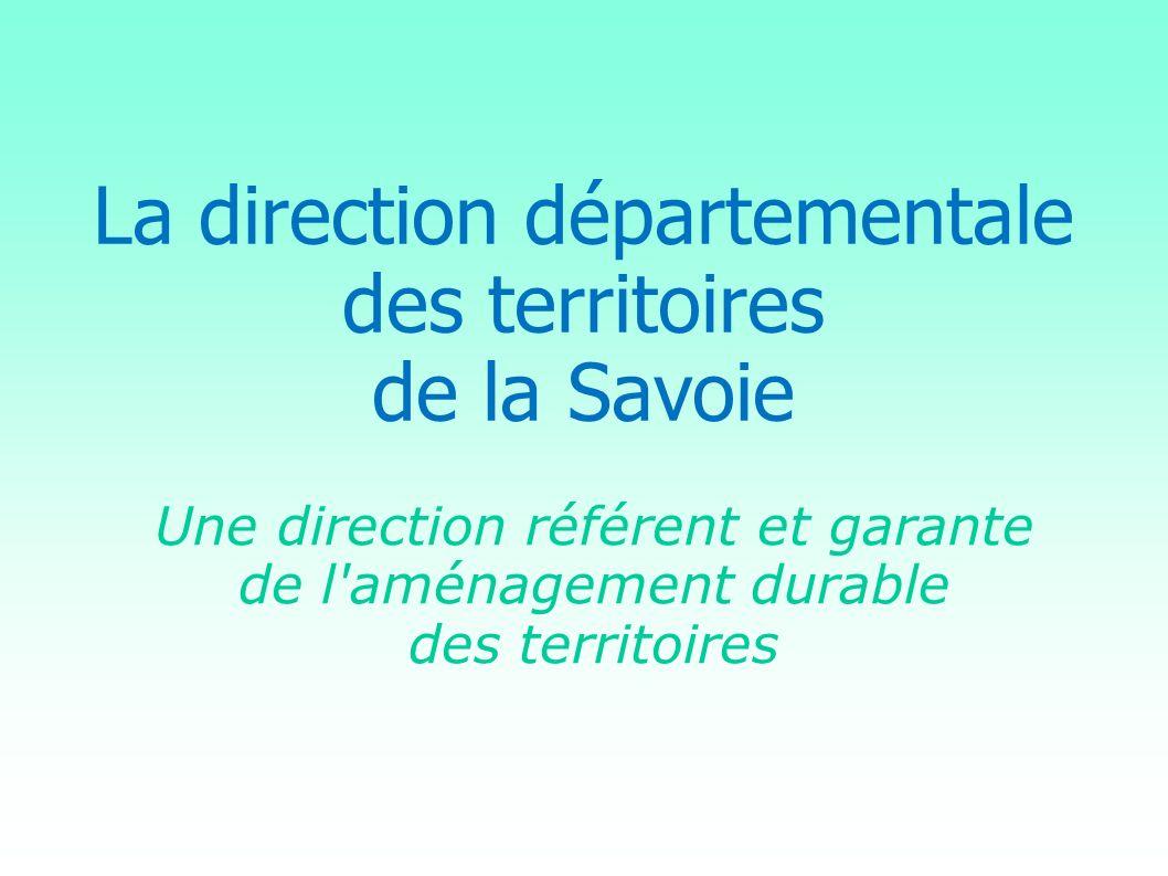 La direction départementale des territoires de la Savoie Une direction référent et garante de l'aménagement durable des territoires