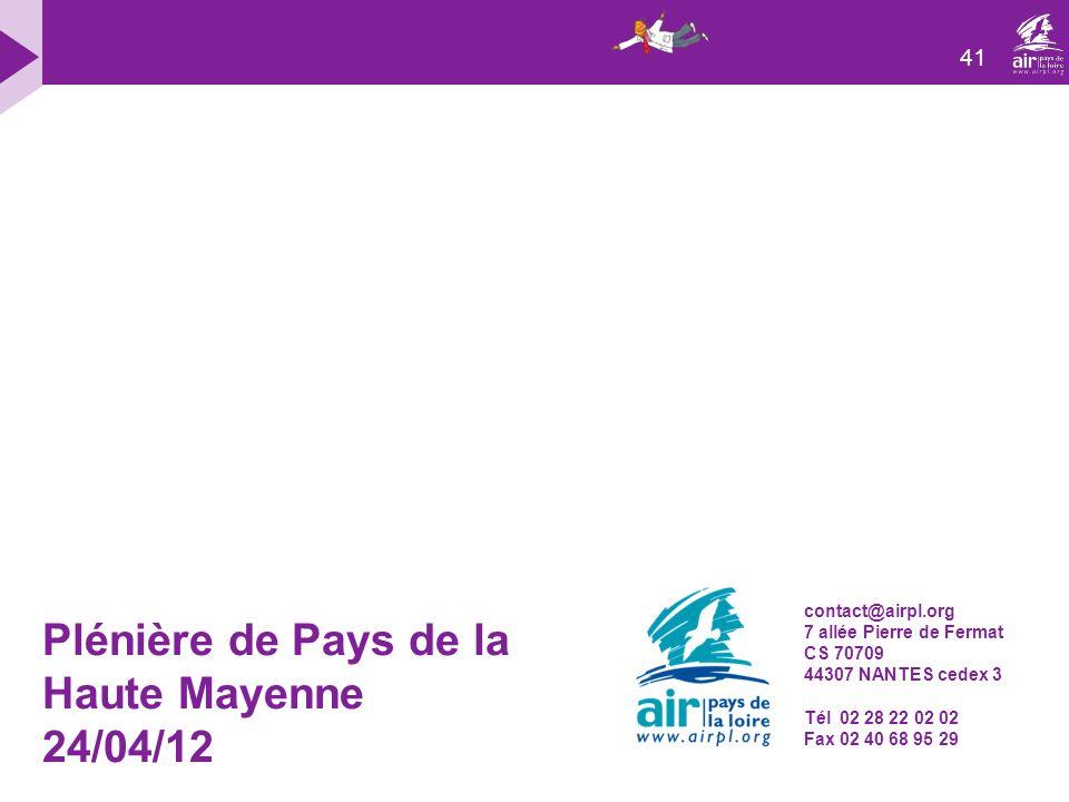 41 contact@airpl.org 7 allée Pierre de Fermat CS 70709 44307 NANTES cedex 3 Tél 02 28 22 02 02 Fax 02 40 68 95 29 Plénière de Pays de la Haute Mayenne 24/04/12