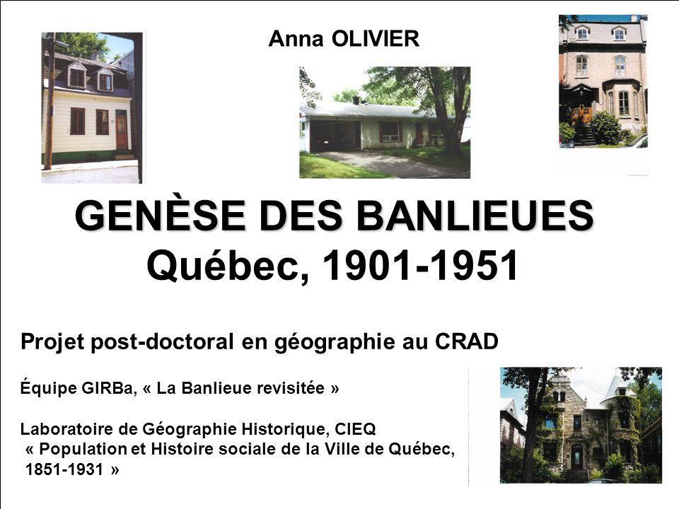 GENÈSE DES BANLIEUES GENÈSE DES BANLIEUES Québec, 1901-1951 Anna OLIVIER Projet post-doctoral en géographie au CRAD Équipe GIRBa, « La Banlieue revisi