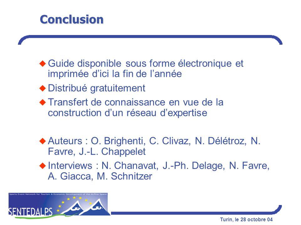 Turin, le 28 octobre 04 Conclusion u Guide disponible sous forme électronique et imprimée dici la fin de lannée u Distribué gratuitement u Transfert d