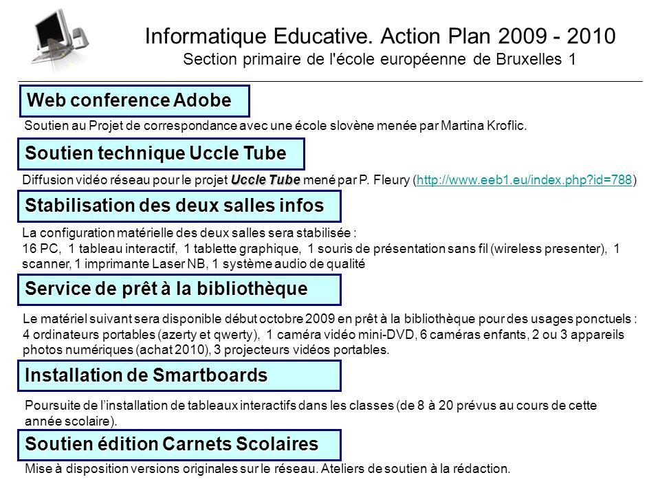 Informatique Educative. Action Plan 2009 - 2010 Section primaire de l'école européenne de Bruxelles 1 Web conference Adobe Soutien technique Uccle Tub