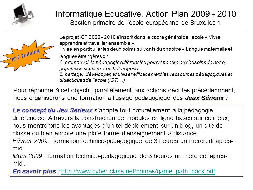 Informatique Educative. Action Plan 2009 - 2010 Section primaire de l'école européenne de Bruxelles 1 ICT Training Le projet ICT 2009 - 2010 sinscrit