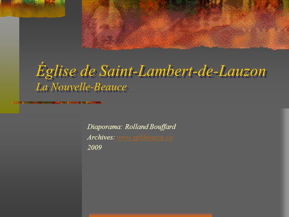 Église de Saint-Lambert-de-Lauzon La Nouvelle-Beauce Diaporama: Rolland Bouffard Archives: www.spbbeauce.cawww.spbbeauce.ca 2009