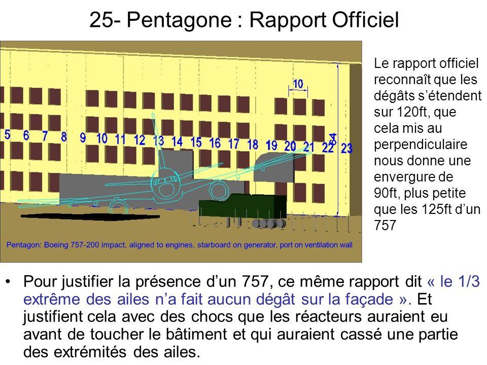 25- Pentagone : Rapport Officiel Pour justifier la présence dun 757, ce même rapport dit « le 1/3 extrême des ailes na fait aucun dégât sur la façade ».