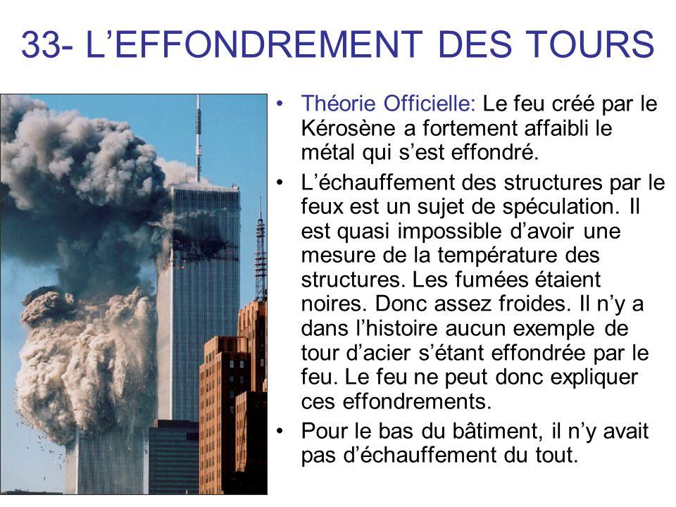 33- LEFFONDREMENT DES TOURS Théorie Officielle: Le feu créé par le Kérosène a fortement affaibli le métal qui sest effondré.