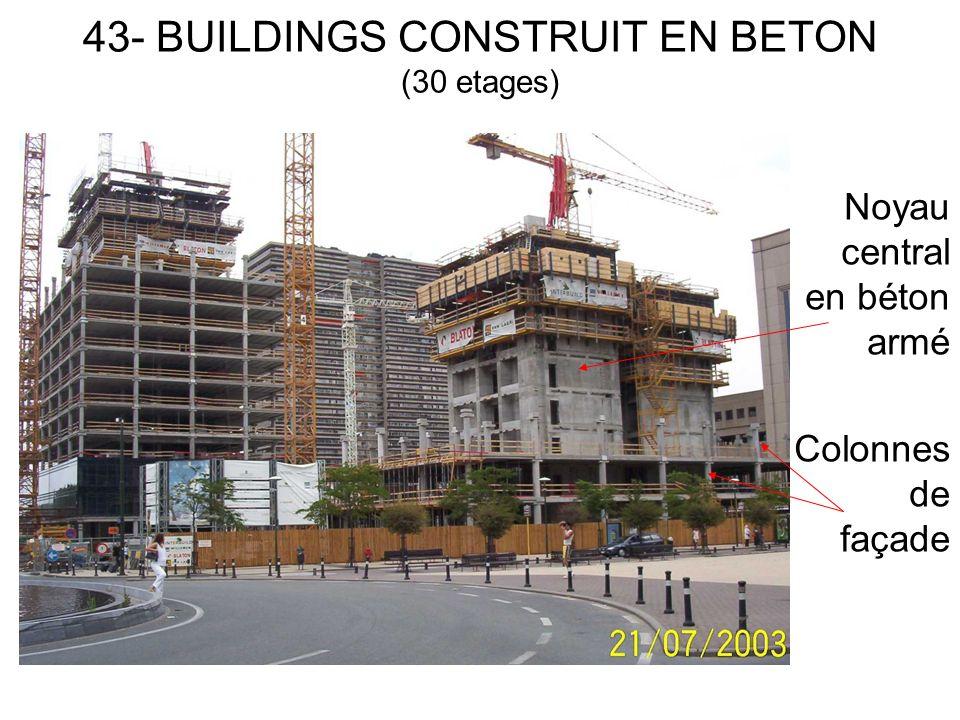 43- BUILDINGS CONSTRUIT EN BETON (30 etages) Noyau central en béton armé Colonnes de façade